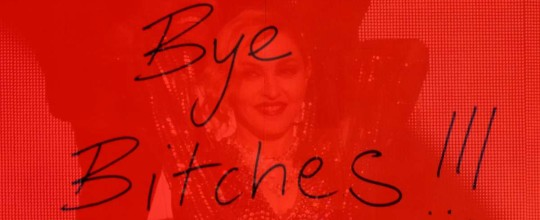 Bye Bitches!!!